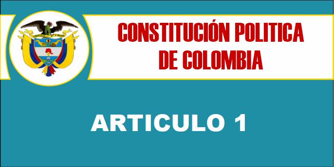 ARTICULO 1 CONSTITUCION POLITICA