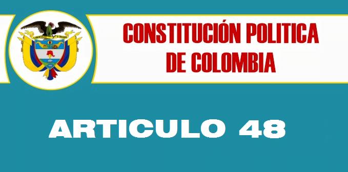 ARTICULO 48 CONSTITUCION POLITICA