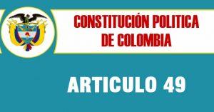 Articulo 49 constitucion politica de Colombia
